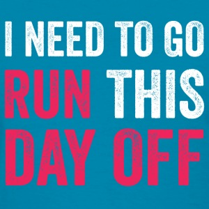 I Need to Go Run This Day T-Shirts - Women's T-Shirt