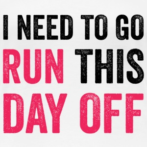I Need to Go Run This Day Off T-Shirts - Women's Premium T-Shirt