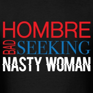BAD HOMBRE SEEKING NASTY WOMAN T-Shirts - Men's T-Shirt