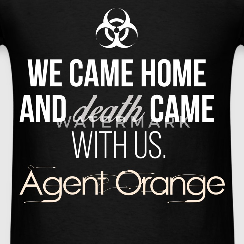 We came home and death came with us. Agent Orange. - Men's T-Shirt