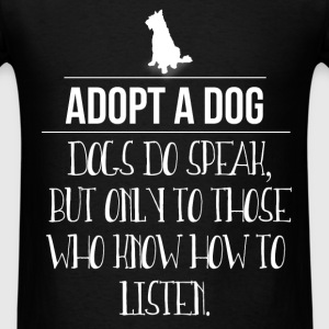 Dogs do speak, but only to those who know how to l - Men's T-Shirt