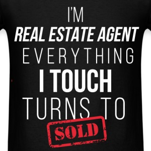 I'm a Real Estate Agent. Everything I touch turns  - Men's T-Shirt