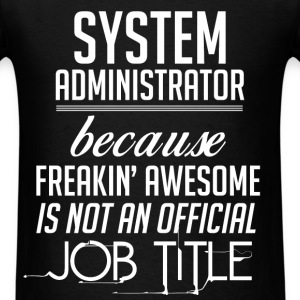 System Administrator because freakin' awesome is n - Men's T-Shirt