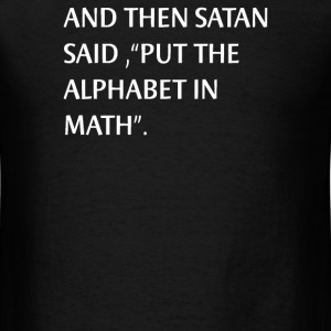 And Then Satan said Put The Alphabet In Math Scine - Men's T-Shirt