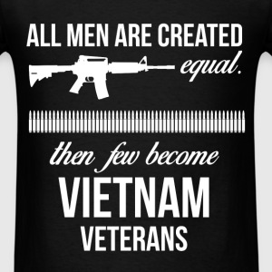 All men are created equal. then few become Vietnam - Men's T-Shirt