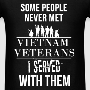 Some people never met vietnam veterans. I served w - Men's T-Shirt
