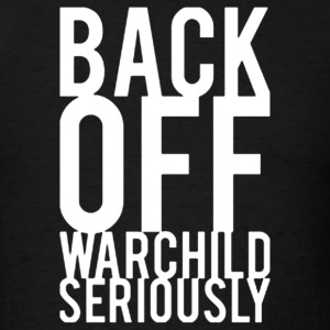 Back Off Warchild - Men's T-Shirt