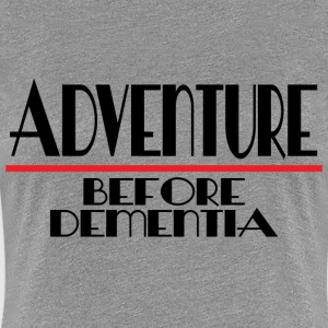 ADVENTURE BEFORE DEMENTIA T-Shirts - Women's Premium T-Shirt