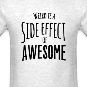 Weird is a side effect of awesome - Men's T-Shirt