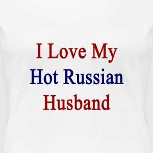 i_love_my_hot_russian_husband T-Shirts - Women's Premium T-Shirt