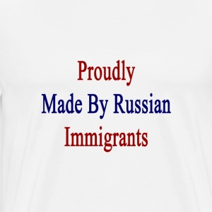 proudly_made_by_russian_immigrants T-Shirts - Men's Premium T-Shirt