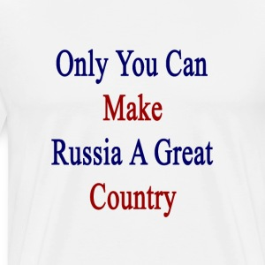 only_you_can_make_russia_a_great_country T-Shirts - Men's Premium T-Shirt