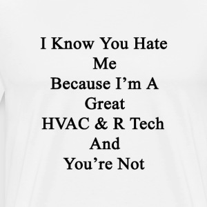 i_know_you_hate_me_because_im_a_great_hv T-Shirts - Men's Premium T-Shirt