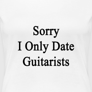 sorry_i_only_date_guitarists T-Shirts - Women's Premium T-Shirt