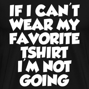 I'M NOT GOING T-Shirts - Men's Premium T-Shirt
