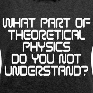 THEORETICAL PHYSICS T-Shirts - Women´s Rolled Sleeve Boxy T-Shirt