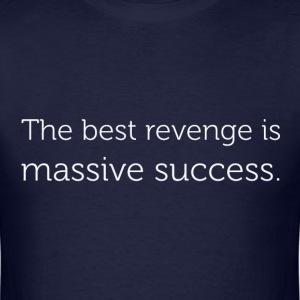 the best revenge is massive success T-Shirts - Men's T-Shirt