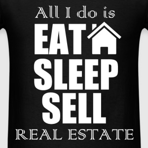 All I do is eat sleep sell real estate. - Men's T-Shirt