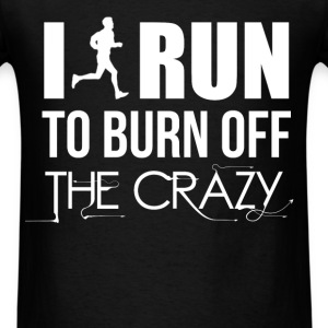 I run to burn off the crazy. - Men's T-Shirt