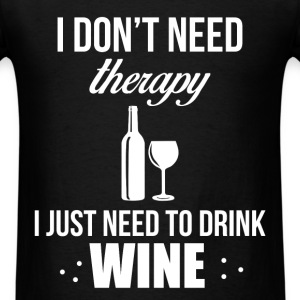 I don't need therapy, I just need to drink wine - Men's T-Shirt