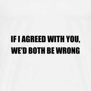 Both Be Wrong - Men's Premium T-Shirt