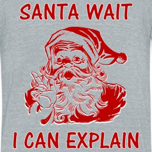 Funny Christmas Santa wait I can Explain - Unisex Tri-Blend T-Shirt by American Apparel