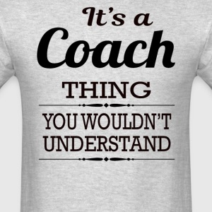 It's a Coach thing you wouldn't understand - Men's T-Shirt