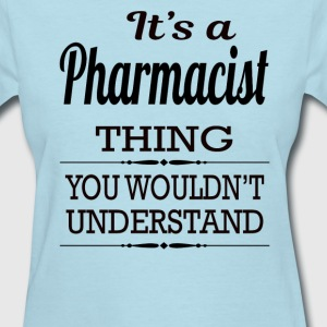 It's a Pharmacist thing you wouldn't understand - Women's T-Shirt