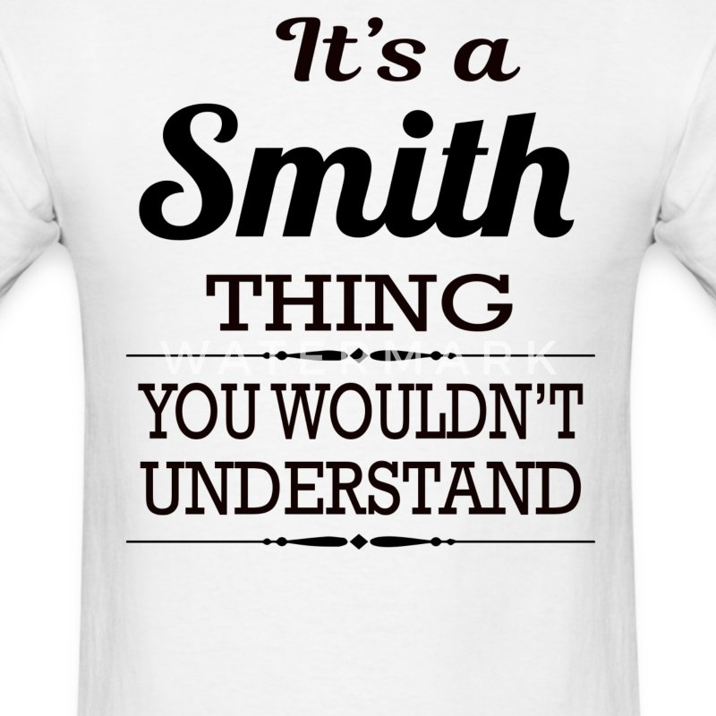It's a Smith thing you wouldn't understand - Men's T-Shirt