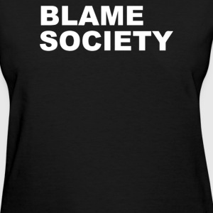 Blame Society - Women's T-Shirt