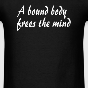 bound body frees the mind - Men's T-Shirt