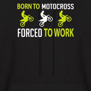 Born To Motocross Forced To Work - Men's Hoodie