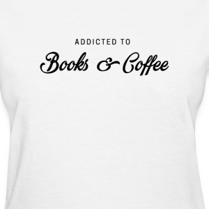 Addicted to books and coffee - Women's T-Shirt
