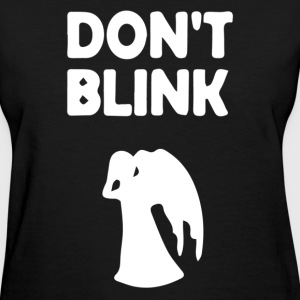 Don't blink - Women's T-Shirt