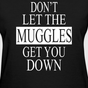 Don't Let the muggles get you down - Women's T-Shirt