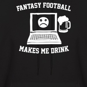 Fantasy Football Makes Me Drink - Men's Hoodie