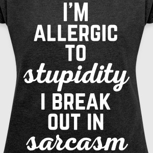Allergic To Stupidity Funny Quote T-Shirts - Women´s Roll Cuff T-Shirt