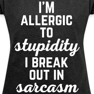 Allergic To Stupidity Funny Quote T-Shirts - Women´s Rolled Sleeve Boxy T-Shirt