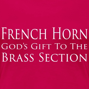 French Horn, God's gift to the brass section - Women's Premium T-Shirt