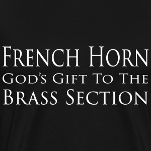 French Horn, God's gift to the brass section - Men's Premium T-Shirt