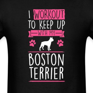 Boston Terrier Workout to Keep Up T-Shirt T-Shirts - Men's T-Shirt