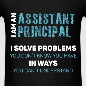 I am an assistant principal I solve problems you  - Men's T-Shirt