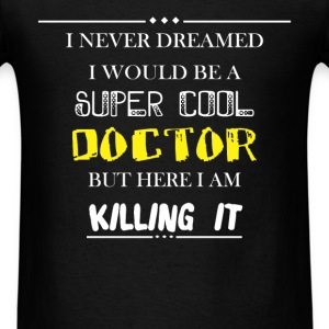 I never dreamed I would be a super cool Doctor but - Men's T-Shirt
