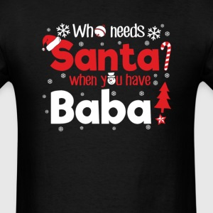 Baba Who Need Santa Christmas T-Shirt T-Shirts - Men's T-Shirt