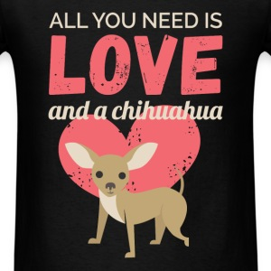 All you need is love and a chihuahua - Men's T-Shirt