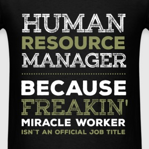Human resource menager because freakin' miracle wo - Men's T-Shirt