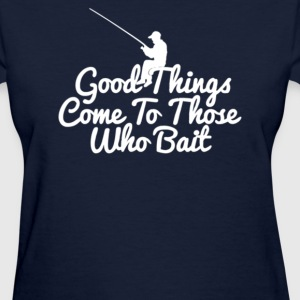 Good Things Come To Those - Women's T-Shirt