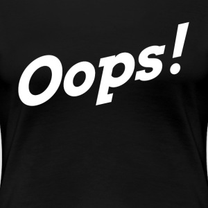 OOPS! SORRY MISTAKE FAULT T-Shirts - Women's Premium T-Shirt