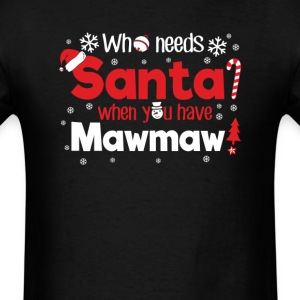 Mamaw Who Need Santa Christmas T-Shirt T-Shirts - Men's T-Shirt