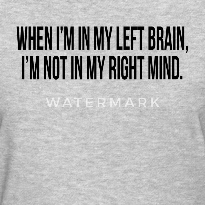 LEFT BRAIN RIGHT MIND T-Shirts - Women's T-Shirt